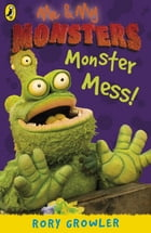 Me And My Monsters: Monster Mess: Monster Mess by Rory Growler