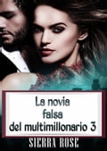La novia falsa del multimillonario 3 - Sierra Rose