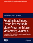 Rotating Machinery, Hybrid Test Methods, Vibro-Acoustics & Laser Vibrometry, Volume 8: Proceedings of the 34th IMAC, A Conference and Exposition on St by James De Clerck