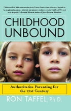 Childhood Unbound: Saving Our Kids' Best Selves--Confident Parenting in a World of Change