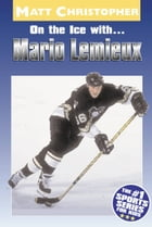 On the Ice with...Mario Lemieux by Matt Christopher