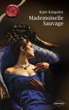 Mademoiselle Sauvage (Harlequin Les Historiques) by Kate Kingsley