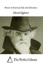 Stories of American Life and Adventure by Edward Eggleston