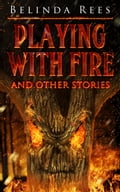 Playing With Fire and other stories 73fce846-fffd-4a97-bd75-def49300be5e