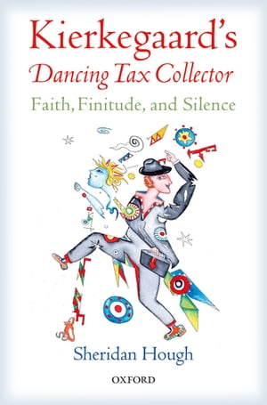 Kierkegaard's Dancing Tax Collector Faith,  Finitude,  and Silence