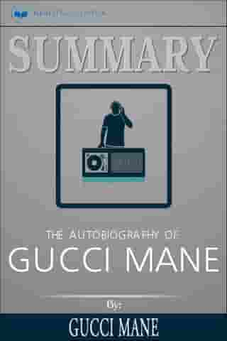 Summary of The Autobiography of Gucci Mane by Gucci Mane