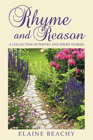 Rhyme and Reason: A Collection of Poetry and Short Stories by Elaine Beachy