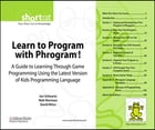 Learn to Program with Phrogram¿! (Digital Short Cut): A Guide to Learning Through Game Programming…