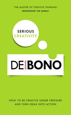 Serious Creativity How to be creative under pressure and turn ideas into action