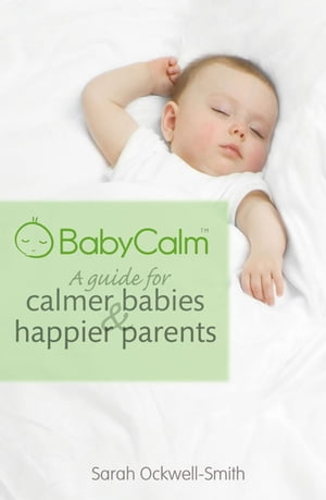 BabyCalm A Guide for Calmer Babies and Happier Parents