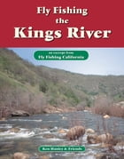 Fly Fishing the Kings River: An excerpt from Fly Fishing California by Ken Hanley