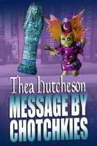 Message by Chotchkies by Thea Hutcheson