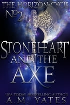 Stoneheart and the Axe by A.M. Yates