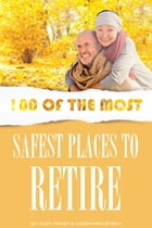 100 of the Most Safest Places to Retire by alex trostanetskiy