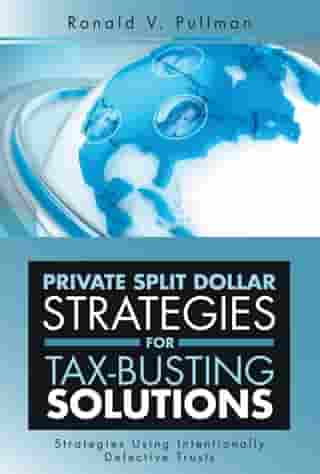 Private Split Dollar Strategies for Tax-Busting Solutions: Strategies Using Intentionally Defective Trusts