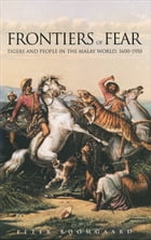 Frontiers of Fear: Tigers and People in the Malay World, 1600-1950 by Mr. Peter Boomgaard
