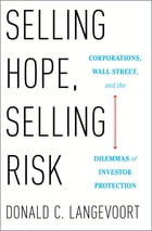 Selling Hope, Selling Risk: Corporations, Wall Street, and the Dilemmas of Investor Protection by Donald C. Langevoort