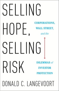 Selling Hope, Selling Risk: Corporations, Wall Street, and the Dilemmas of Investor Protection