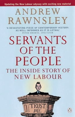 Book Servants of the People: The Inside Story of New Labour by Andrew Rawnsley