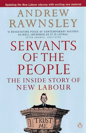 Servants of the People The Inside Story of New Labour