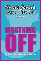 Uncle John's Facts to Go Mouthing Off by Bathroom Readers' Institute
