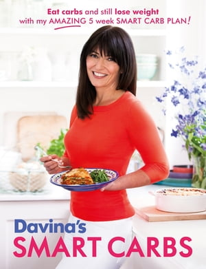 Davina's Smart Carbs Eat Carbs and Still Lose Weight With My Amazing 5 Week Smart Carb Plan!