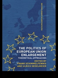 The Politics of European Union Enlargement: Theoretical Approaches