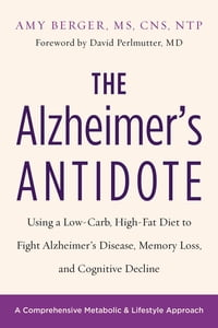 The Alzheimer's Antidote: Using a Low-Carb, High-Fat Diet to Fight Alzheimer's Disease, Memory Loss…