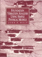 Foundation Vibration Analysis Using Simple Physical Models by John P. Wolf