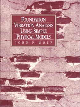 Book Foundation Vibration Analysis Using Simple Physical Models by John P. Wolf