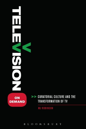 Television on Demand Curatorial Culture and the Transformation of TV