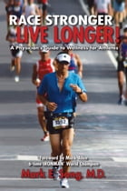 Race Stronger Live Longer: A Physician's Guide to Wellness for Athletes by Mark Song