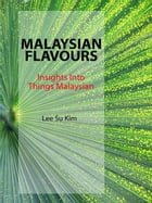 Malaysian Flavours: Insights Into Things Malaysian by Lee Su Kim