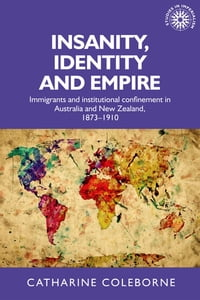 Insanity, Identity and Empire: Immigrants and institutional confinement in Australia and New…