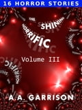 1230000279741 - A.A. Garrison: The Shining Horrific: A Collection of Short Stories - Volume III - Buch
