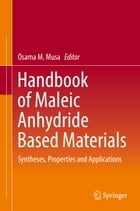 Handbook of Maleic Anhydride Based Materials: Syntheses, Properties and Applications by Osama M. Musa