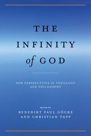 The Infinity of God: New Perspectives in Theology and Philosophy