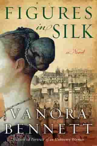 Figures in Silk: A Novel by Vanora Bennett