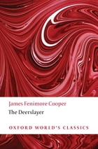 Oxford World's Classics: The Deerslayer by James Fenimore Cooper