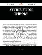 Attribution Theory 65 Success Secrets - 65 Most Asked Questions On Attribution Theory - What You Need To Know