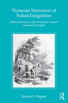 Victorian Narratives of Failed Emigration: Settlers, Returnees, and Nineteenth-Century Literature…