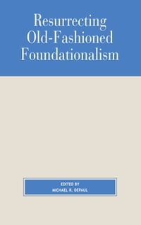 Resurrecting Old-Fashioned Foundationalism