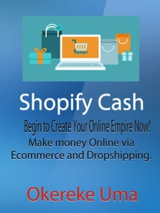 Shopify Cash: Begin to Create Your Online Empire Now! - Make money Online via Ecommerce and…