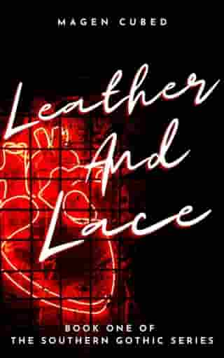 Leather and Lace: Southern Gothic, #1 by Magen Cubed