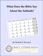 What Does the Bible Say About the Sabbath? by Michael D. Morrison