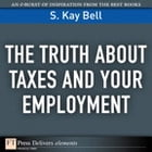 The Truth About Taxes and Your Employment by S. Kay Bell