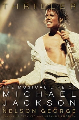 Book Thriller: The Musical Life of Michael Jackson by Nelson George
