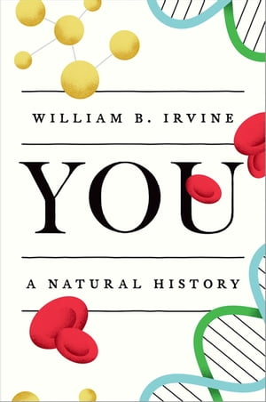 You: A Natural History by William B. Irvine