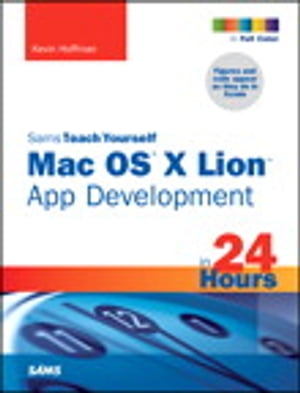 Sams Teach Yourself Mac OS X Lion App Development in 24 Hours