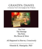 Grandpa Daniel: A Conscious Visit To My Grandpa In Heaven by Olumide K. Olamigoke, PhD